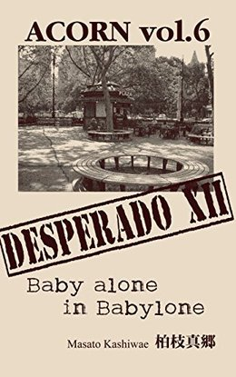 ACORN vol.6 DESPERADOⅩⅡ: Baby alone in Babylone
